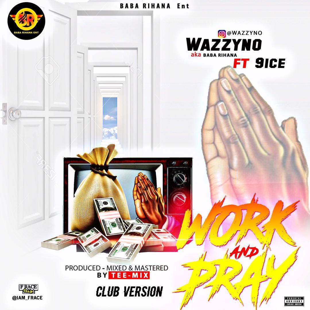 MUSIC: Wazzyno ft 9ice - Work and Pray (Club version) » Mp3Sauce